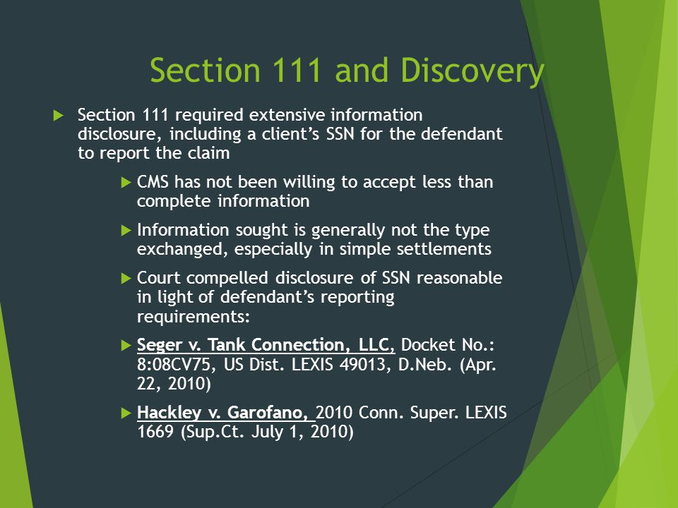 Section 111 and Discovery  Section 111 required extensive information disclosure, including a client's SSN for the defendant to report the claim  CM