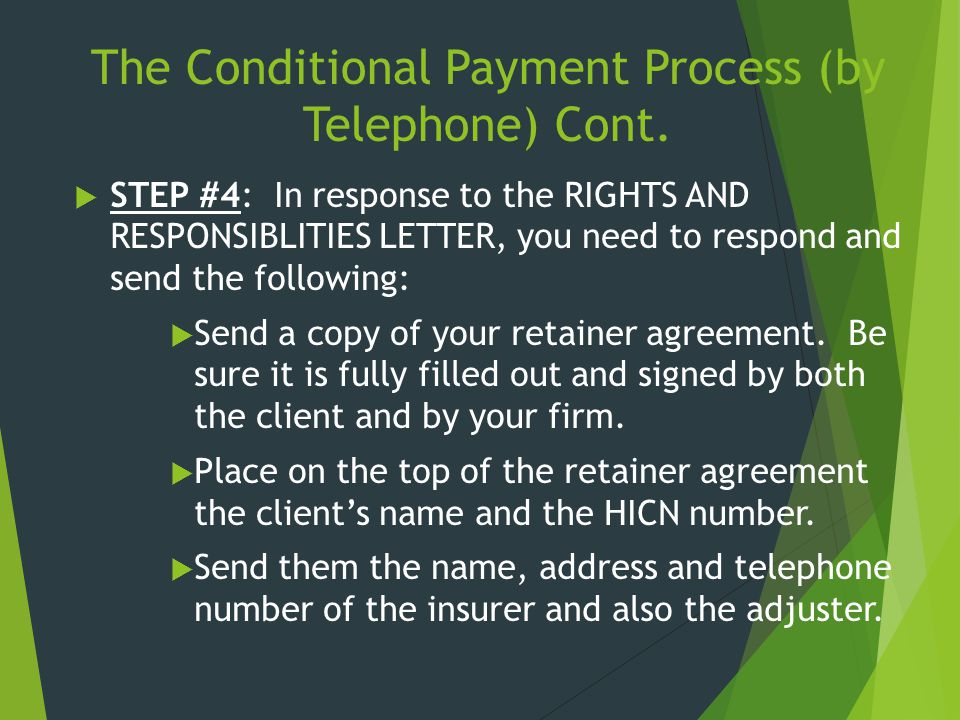 The Conditional Payment Process (by Telephone) Cont.  STEP #4: In response to the RIGHTS AND RESPONSIBLITIES LETTER, you need to respond and send the