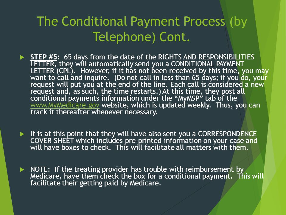 The Conditional Payment Process (by Telephone) Cont.  STEP #5: 65 days from the date of the RIGHTS AND RESPONSIBILITIES LETTER, they will automatical