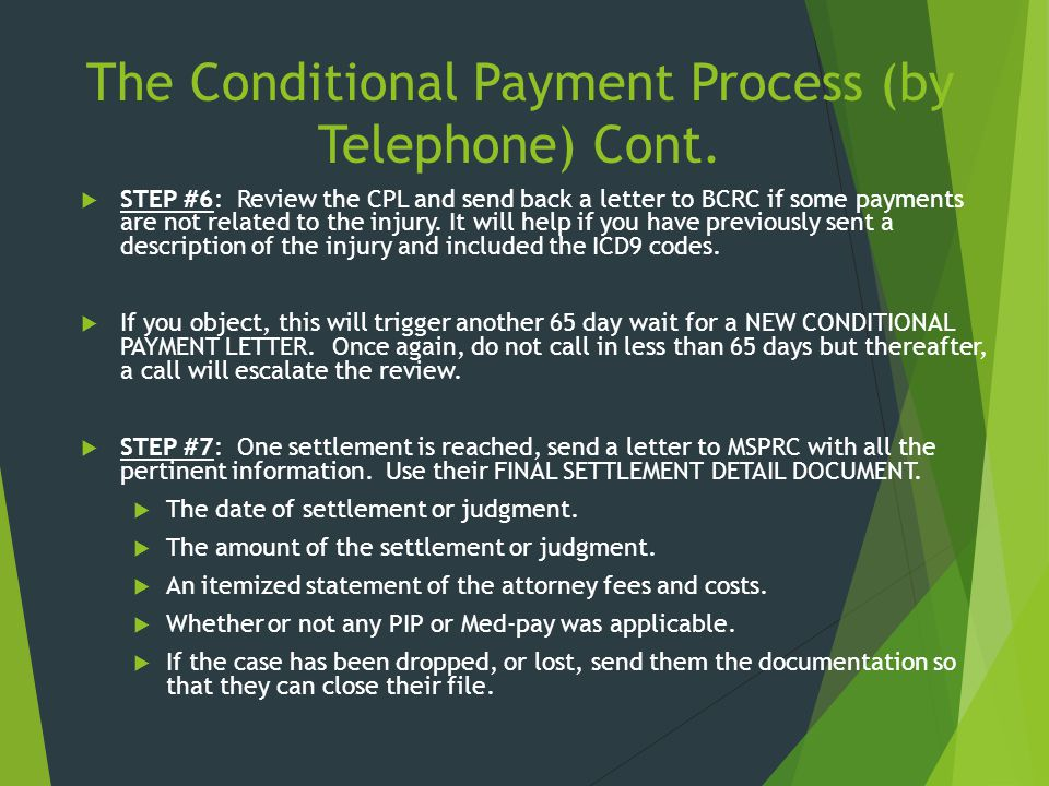 The Conditional Payment Process (by Telephone) Cont.  STEP #6: Review the CPL and send back a letter to BCRC if some payments are not related to the