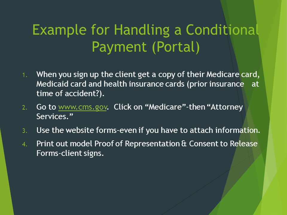 Example for Handling a Conditional Payment (Portal) 1. When you sign up the client get a copy of their Medicare card, Medicaid card and health insuran