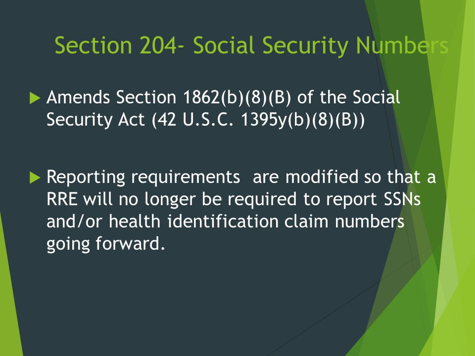Section 204- Social Security Numbers  Amends Section 1862(b)(8)(B) of the Social Security Act (42 U.S.C. 1395y(b)(8)(B))  Reporting requirements are
