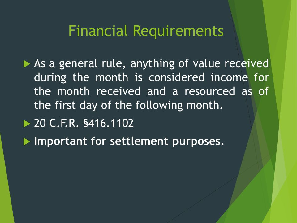 Financial Requirements  As a general rule, anything of value received during the month is considered income for the month received and a resourced as