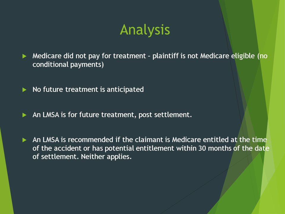 Analysis  Medicare did not pay for treatment – plaintiff is not Medicare eligible (no conditional payments)  No future treatment is anticipated  An