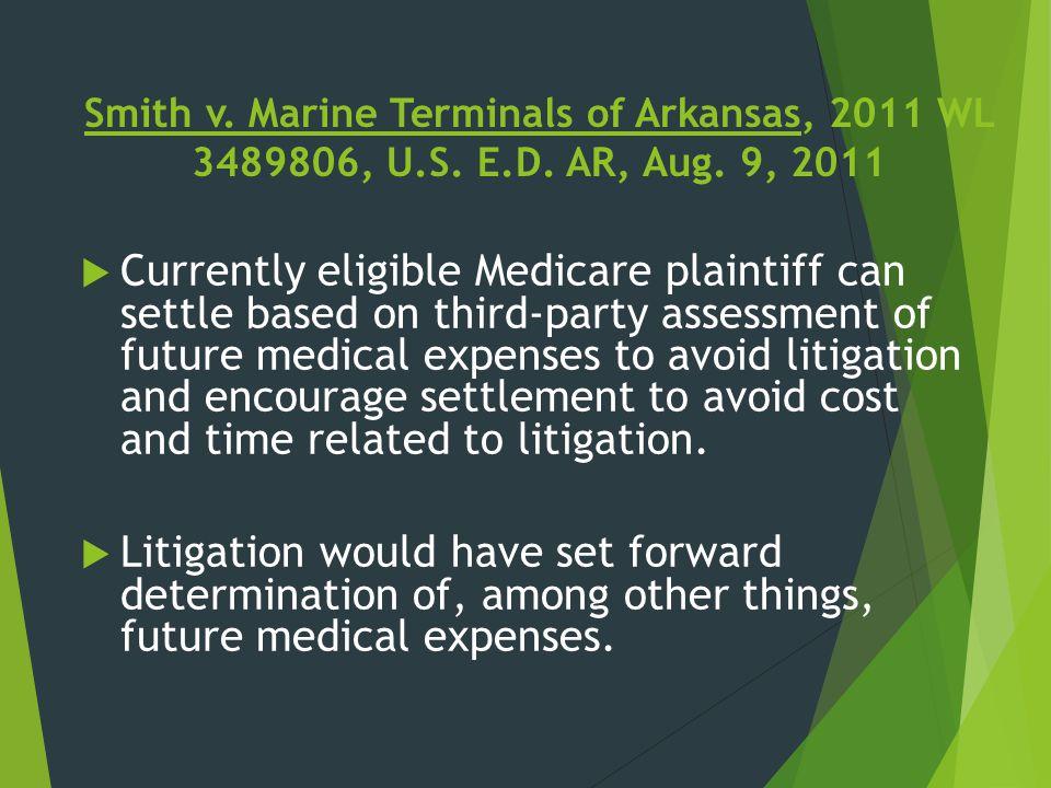 Smith v. Marine Terminals of Arkansas, 2011 WL 3489806, U.S. E.D. AR, Aug. 9, 2011  Currently eligible Medicare plaintiff can settle based on third-p