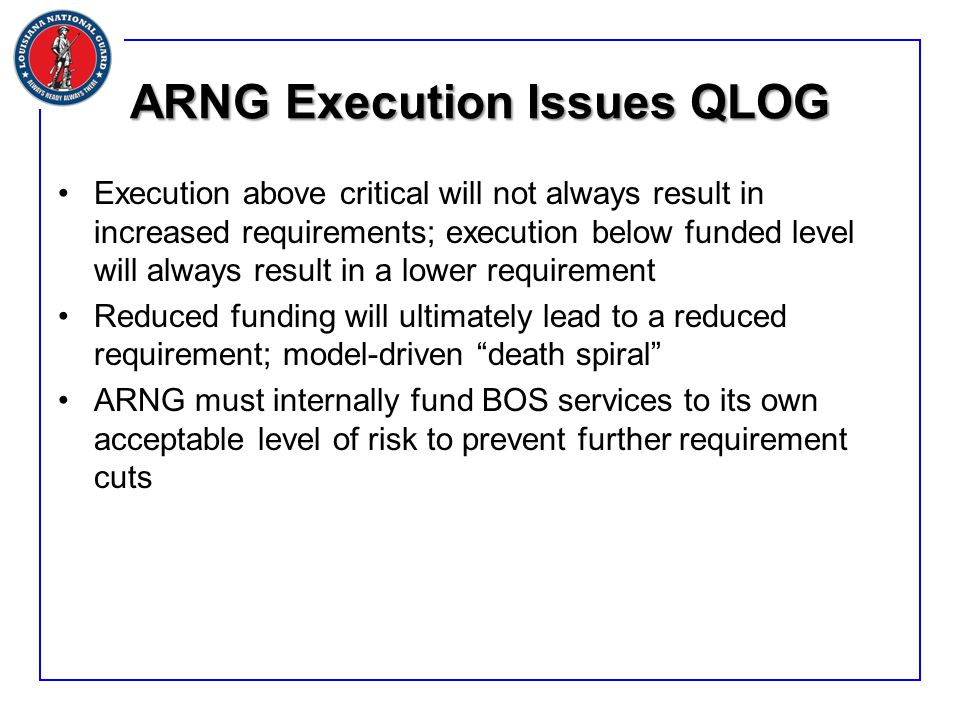 ARNG Execution Issues QLOG Execution above critical will not always result in increased requirements; execution below funded level will always result