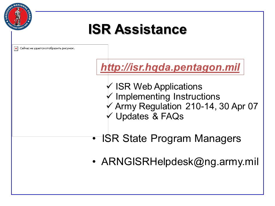 ISR Web Applications Implementing Instructions Army Regulation 210-14, 30 Apr 07 Updates & FAQs ISR State Program Managers ARNGISRHelpdesk@ng.army.mil ISR Assistance http://isr.hqda.pentagon.mil