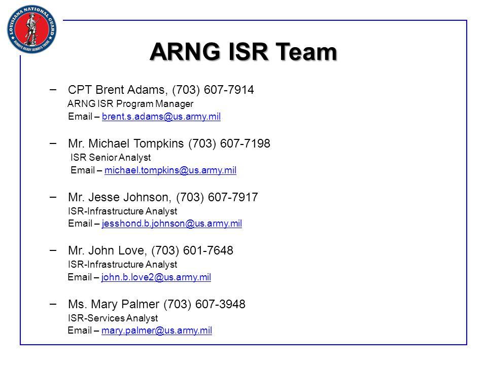 – CPT Brent Adams, (703) 607-7914 ARNG ISR Program Manager Email – brent.s.adams@us.army.milbrent.s.adams@us.army.mil – Mr.