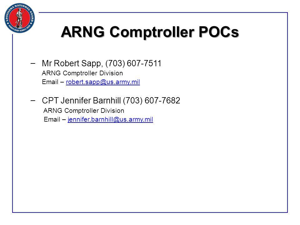 – Mr Robert Sapp, (703) 607-7511 ARNG Comptroller Division Email – robert.sapp@us.army.milrobert.sapp@us.army.mil – CPT Jennifer Barnhill (703) 607-7682 ARNG Comptroller Division Email – jennifer.barnhill@us.army.miljennifer.barnhill@us.army.mil ARNG Comptroller POCs