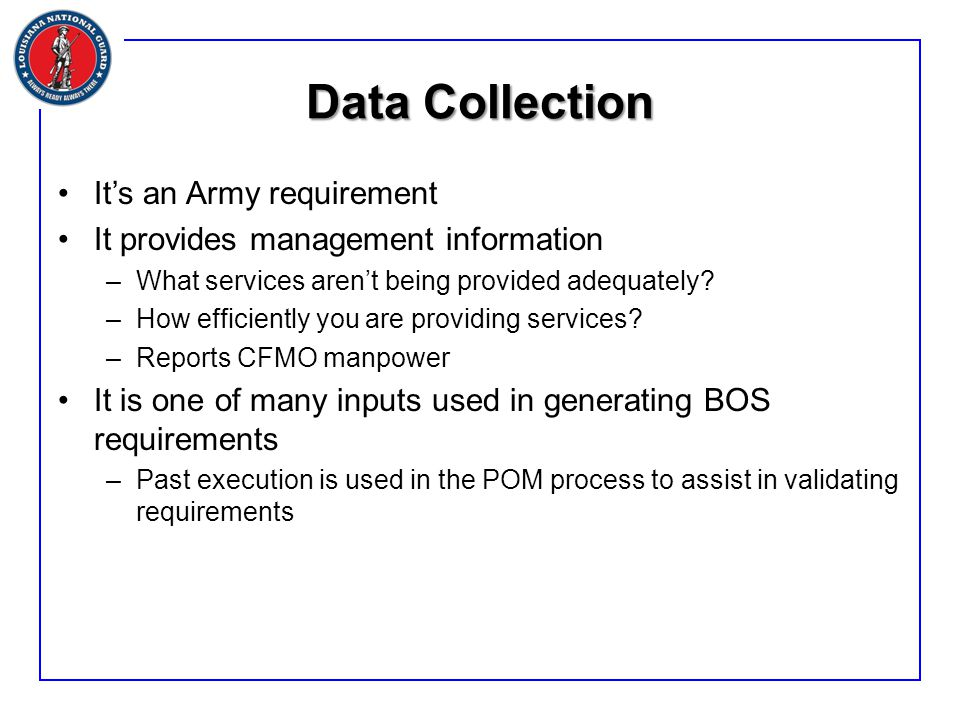 Data Collection It's an Army requirement It provides management information –What services aren't being provided adequately.