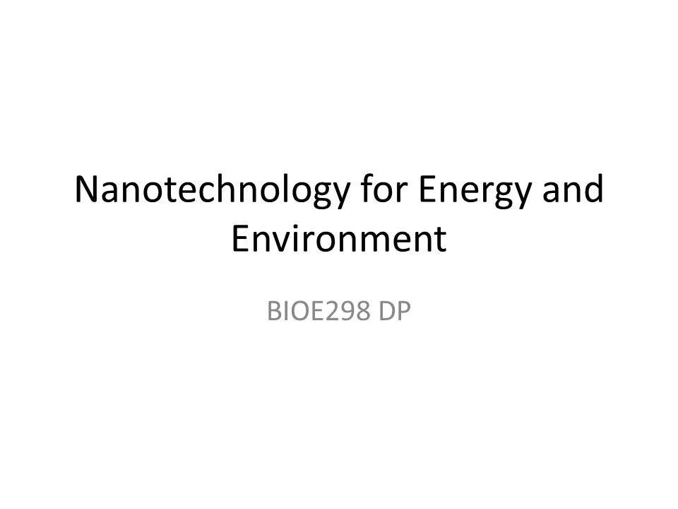 Nanotechnology for Energy and Environment BIOE298 DP