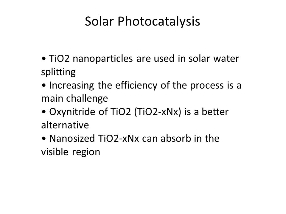 TiO2 nanoparticles are used in solar water splitting Increasing the efficiency of the process is a main challenge Oxynitride of TiO2 (TiO2-xNx) is a b