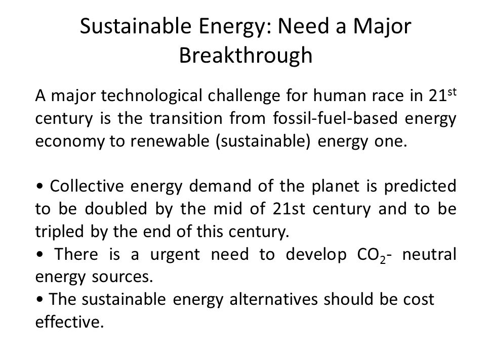 A major technological challenge for human race in 21 st century is the transition from fossil-fuel-based energy economy to renewable (sustainable) ene