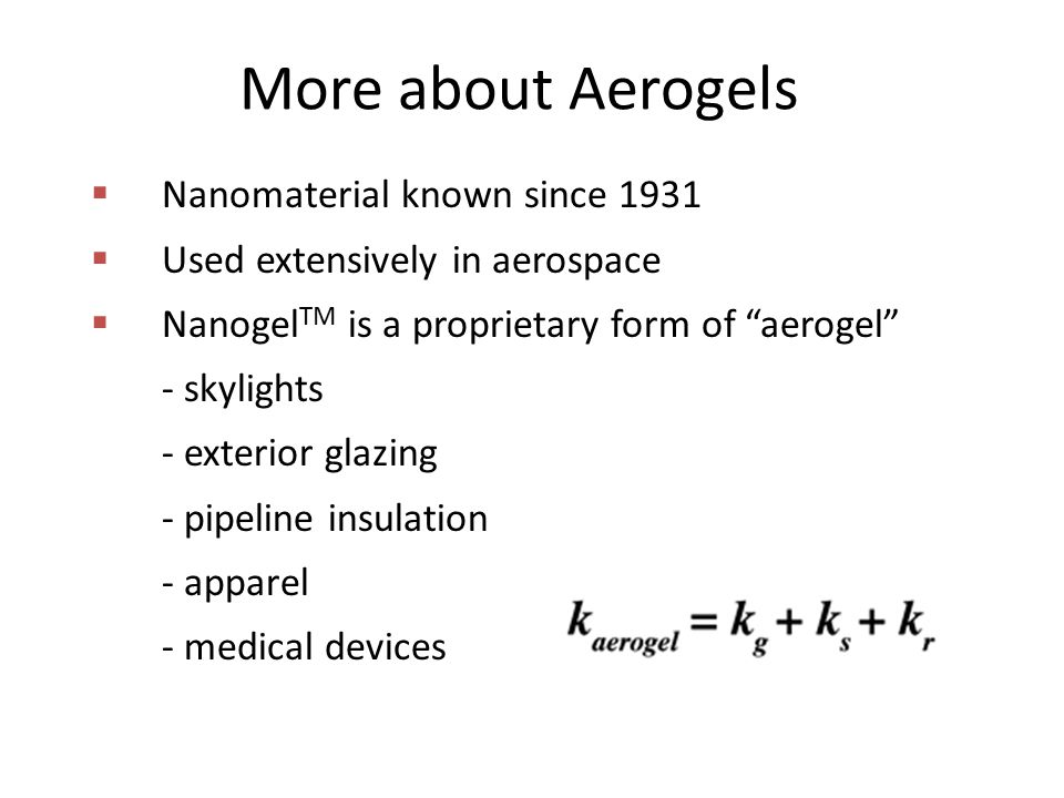 "More about Aerogels  Nanomaterial known since 1931  Used extensively in aerospace  Nanogel TM is a proprietary form of ""aerogel"" - skylights - exte"