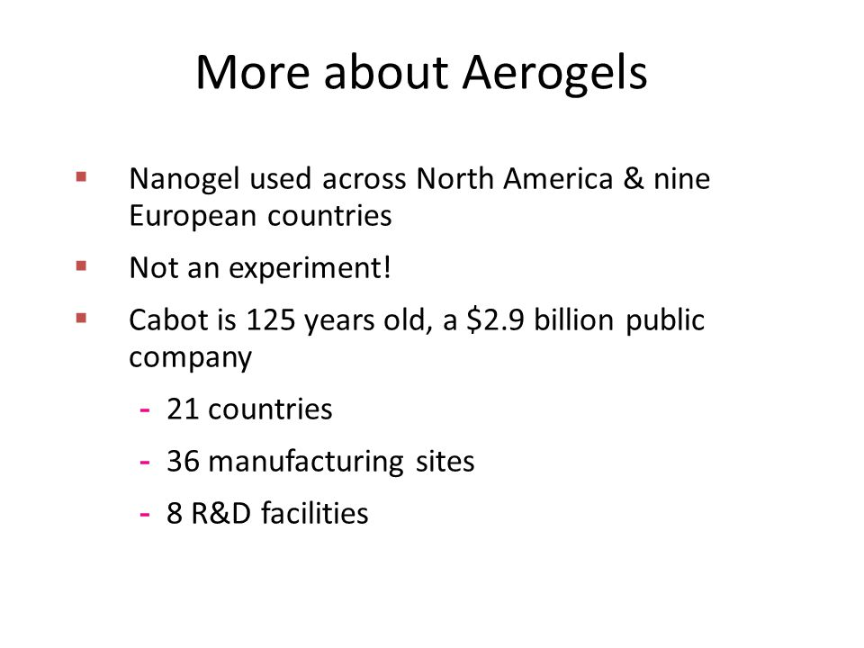  Nanogel used across North America & nine European countries  Not an experiment!  Cabot is 125 years old, a $2.9 billion public company - 21 countr
