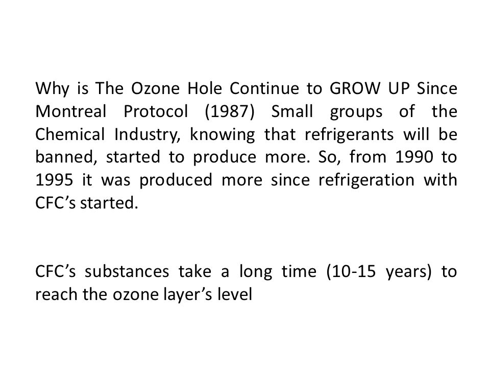 Why is The Ozone Hole Continue to GROW UP Since Montreal Protocol (1987) Small groups of the Chemical Industry, knowing that refrigerants will be bann