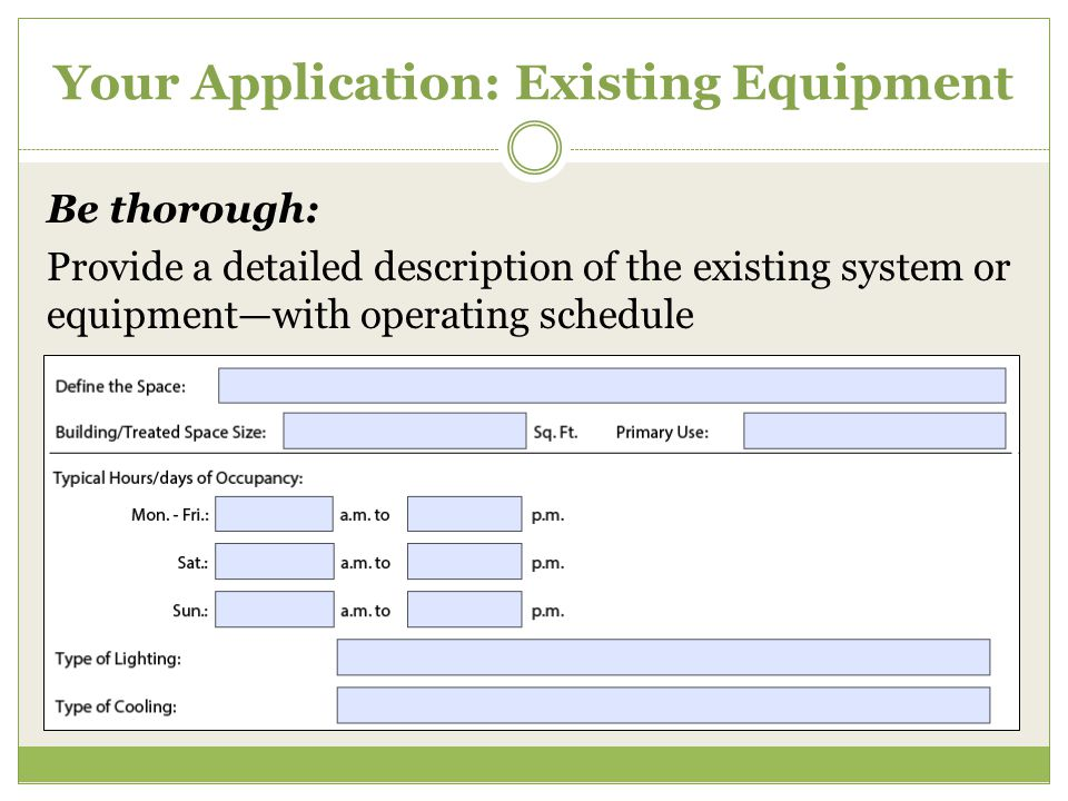 Your Application: Existing Equipment Be thorough: Provide a detailed description of the existing system or equipment—with operating schedule
