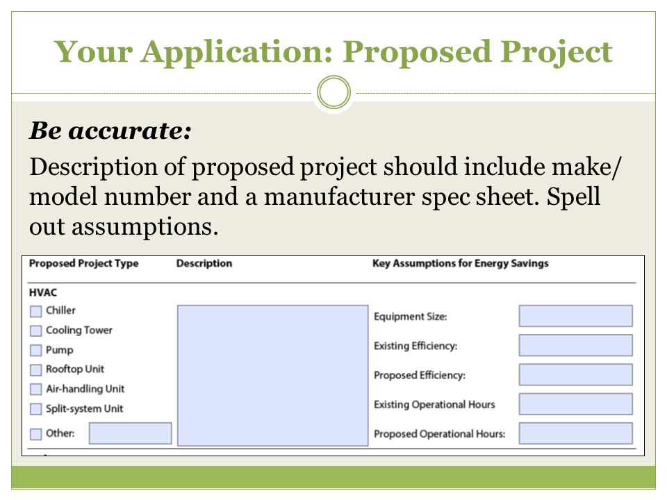Your Application: Proposed Project Be accurate: Description of proposed project should include make/ model number and a manufacturer spec sheet.