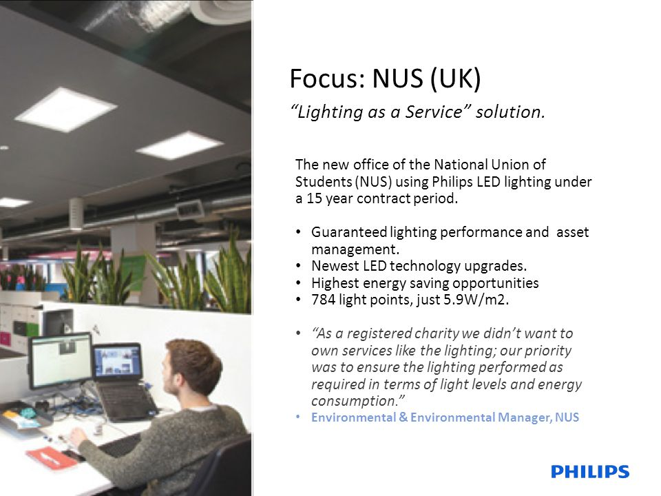 15 | Philips Lighting | Global Systems | November 2014 Focus: NUS (UK) Lighting as a Service solution.