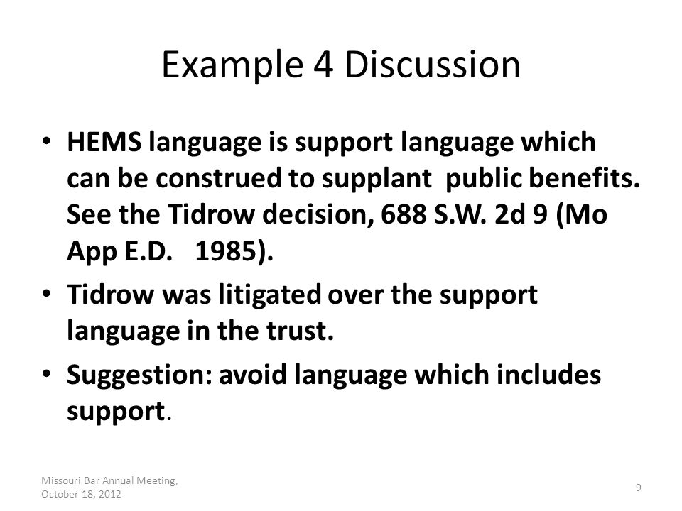 Example 4 Discussion HEMS language is support language which can be construed to supplant public benefits. See the Tidrow decision, 688 S.W. 2d 9 (Mo