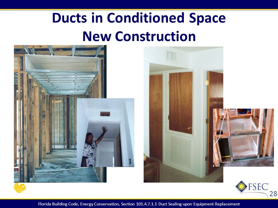 Florida Building Code, Energy Conservation, Section 101.4.7.1.1 Duct Sealing upon Equipment Replacement Ducts in Conditioned Space New Construction 28
