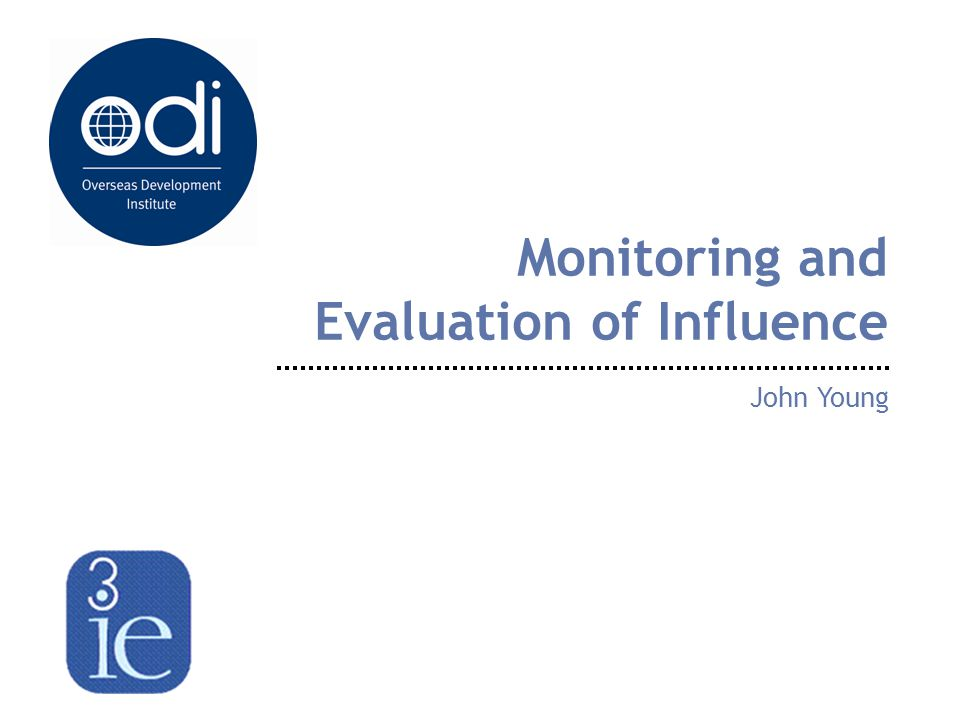 Monitoring and Evaluation of Influence John Young