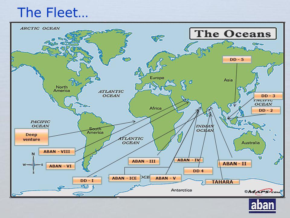 The Fleet… ABAN - II ABAN - IV ABAN - V ABAN - III ABAN - ICE TAHARA ABAN - VI ABAN - VIII DD - I DD - 2 DD - 3 DD 4 DD - 5 Deep venture