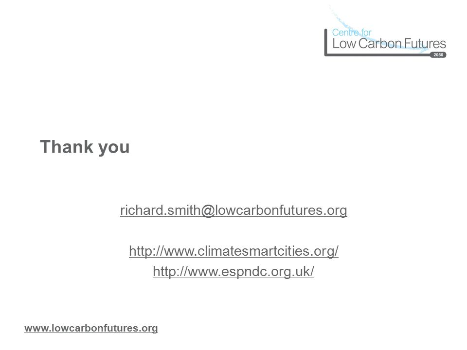 www.lowcarbonfutures.org Thank you richard.smith@lowcarbonfutures.org http://www.climatesmartcities.org/ http://www.espndc.org.uk/