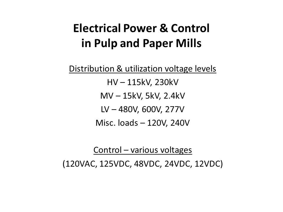 Distribution & utilization voltage levels HV – 115kV, 230kV MV – 15kV, 5kV, 2.4kV LV – 480V, 600V, 277V Misc.