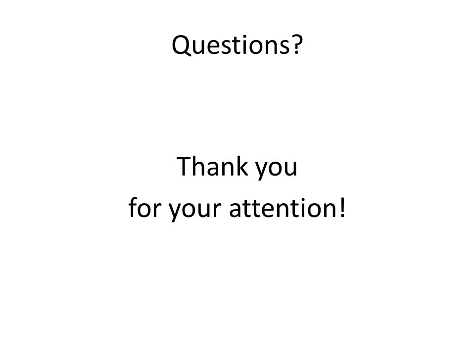 Questions Thank you for your attention!