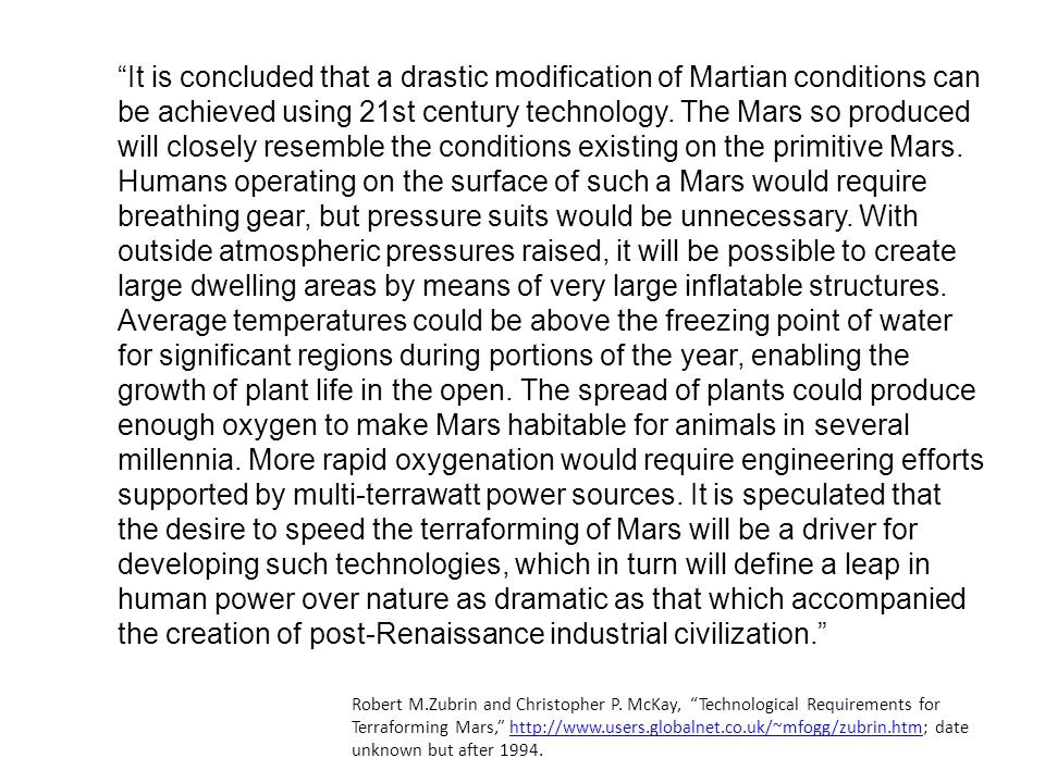 """It is concluded that a drastic modification of Martian conditions can be achieved using 21st century technology. The Mars so produced will closely re"