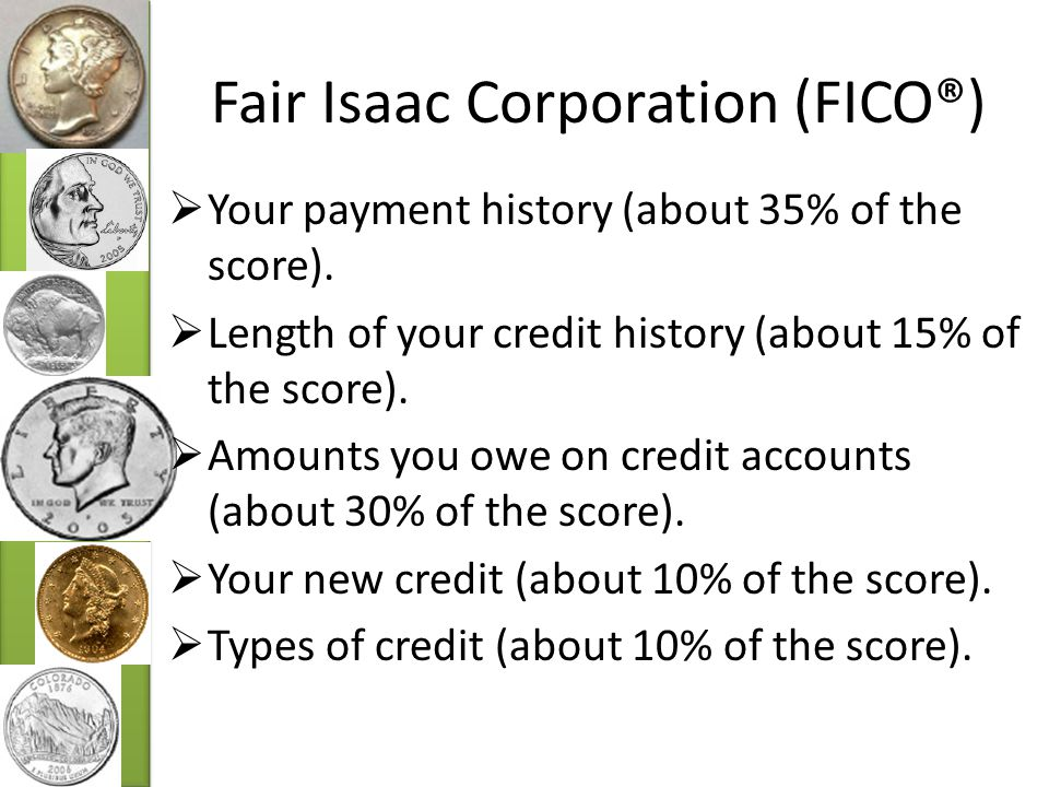 Fair Isaac Corporation (FICO®)  Your payment history (about 35% of the score).