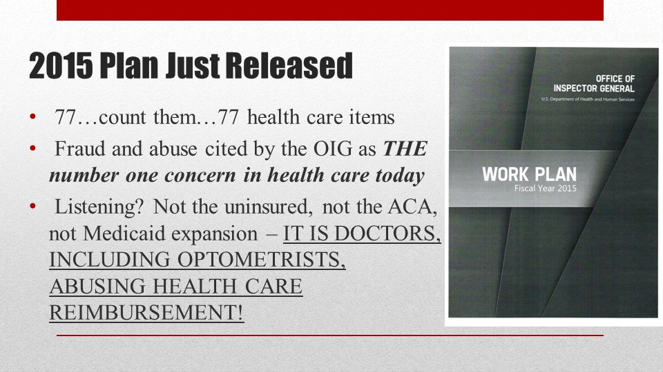 2015 Plan Just Released 77…count them…77 health care items Fraud and abuse cited by the OIG as THE number one concern in health care today Listening.
