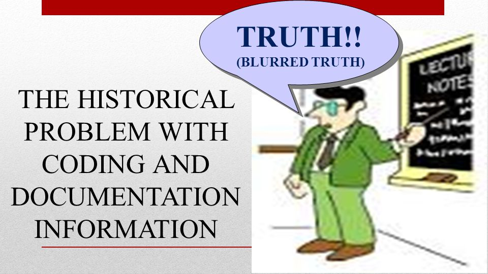 TRUTH!! (BLURRED TRUTH) THE HISTORICAL PROBLEM WITH CODING AND DOCUMENTATION INFORMATION