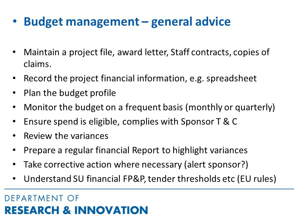 Budget management – general advice Maintain a project file, award letter, Staff contracts, copies of claims.