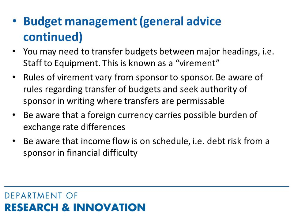 Budget management (general advice continued) You may need to transfer budgets between major headings, i.e.