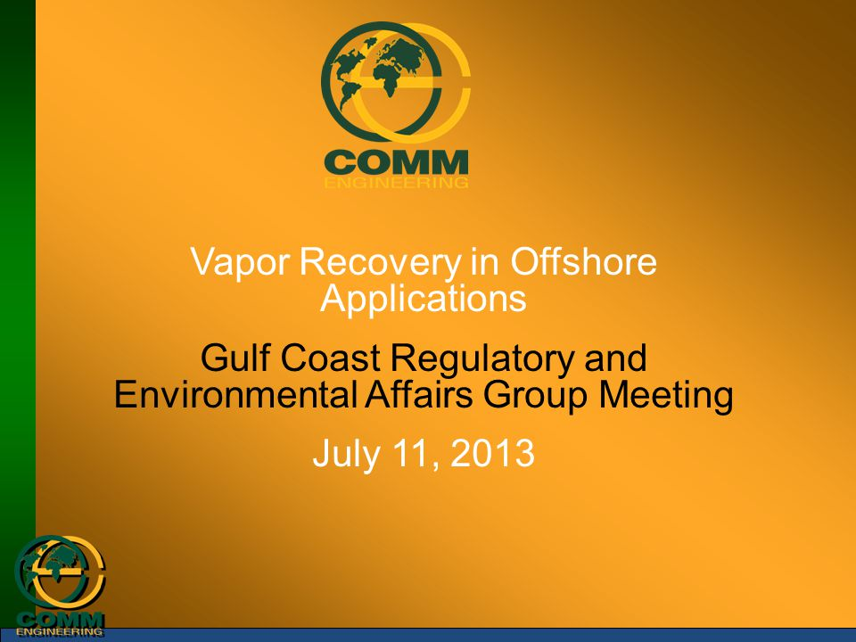 Vapor Recovery in Offshore Applications Gulf Coast Regulatory and Environmental Affairs Group Meeting July 11, 2013