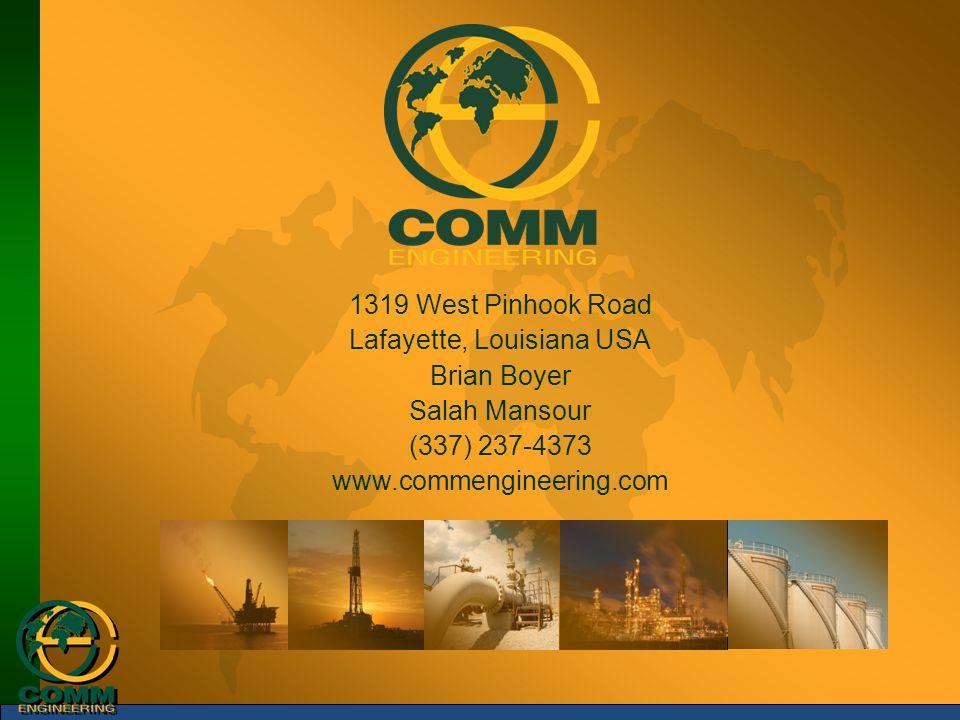 1319 West Pinhook Road Lafayette, Louisiana USA Brian Boyer Salah Mansour (337) 237-4373 www.commengineering.com