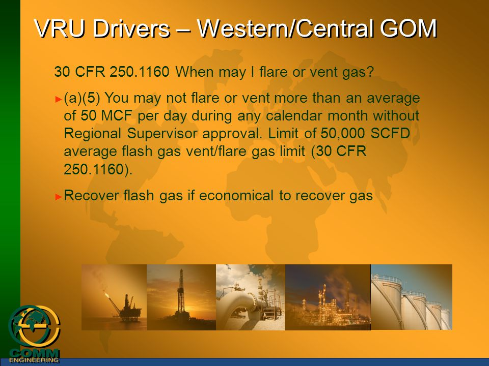VRU Drivers – Western/Central GOM 30 CFR 250.1160 When may I flare or vent gas? ► (a)(5) You may not flare or vent more than an average of 50 MCF per