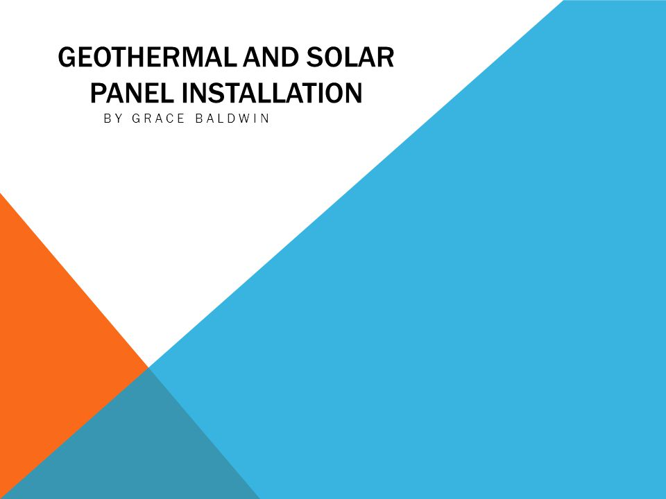 GEOTHERMAL AND SOLAR PANEL INSTALLATION BY GRACE BALDWIN