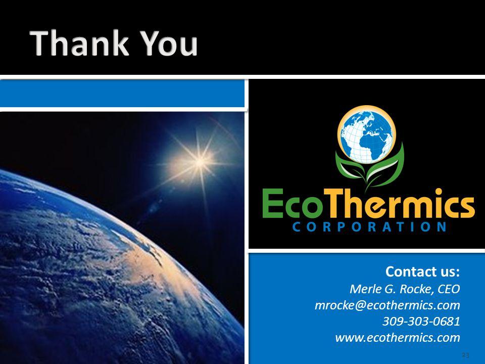 Contact us: Merle G. Rocke, CEO mrocke@ecothermics.com 309-303-0681 www.ecothermics.com 23
