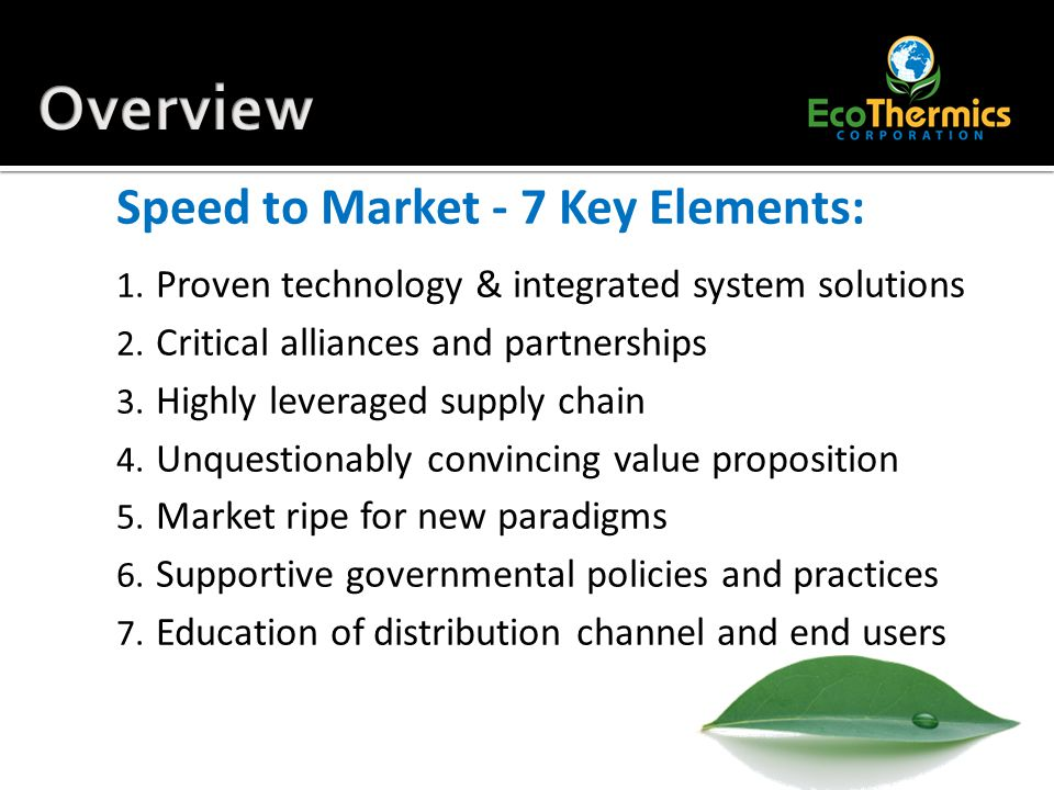 Speed to Market - 7 Key Elements: 1. Proven technology & integrated system solutions 2.