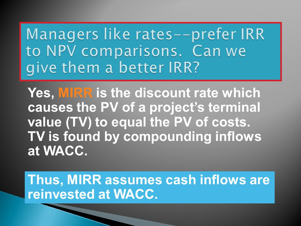 Yes, MIRR is the discount rate which causes the PV of a project's terminal value (TV) to equal the PV of costs.