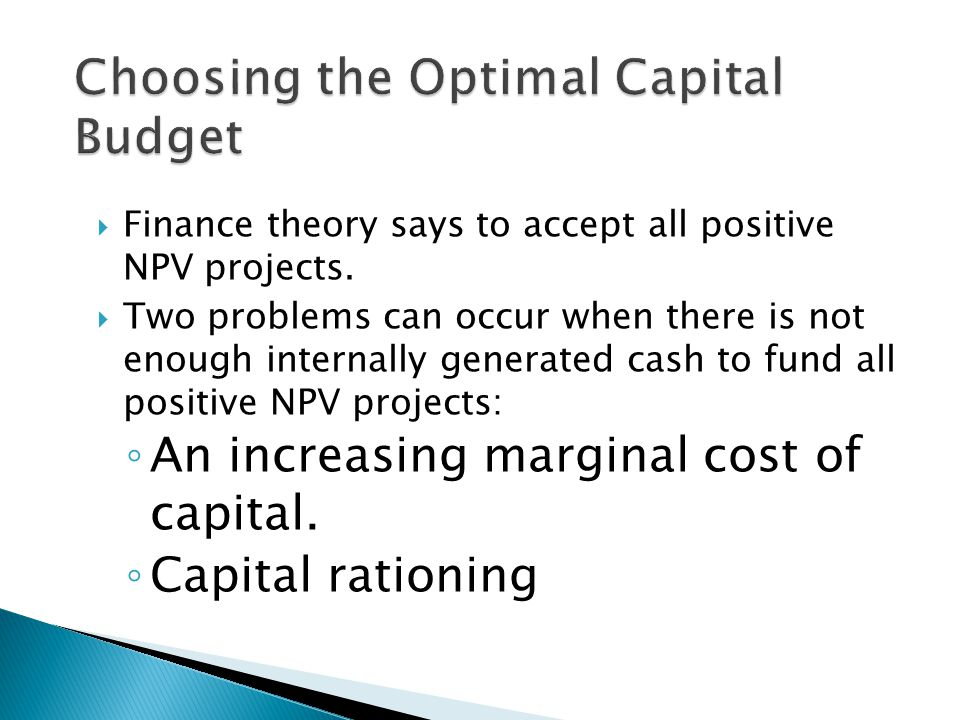  Finance theory says to accept all positive NPV projects.