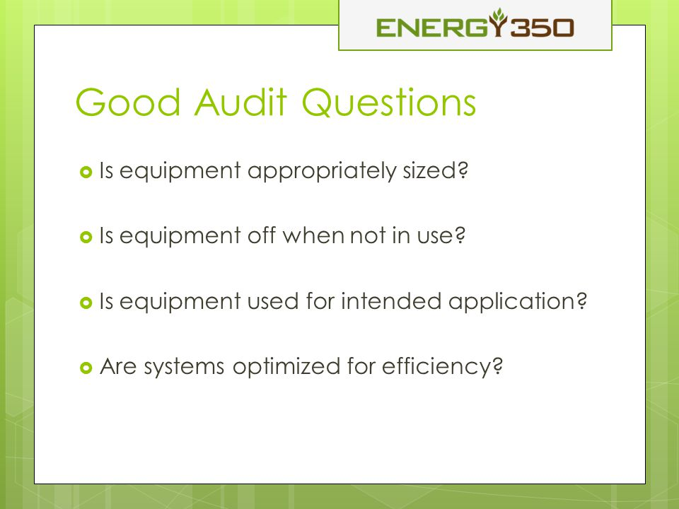 Good Audit Questions  Is equipment appropriately sized.