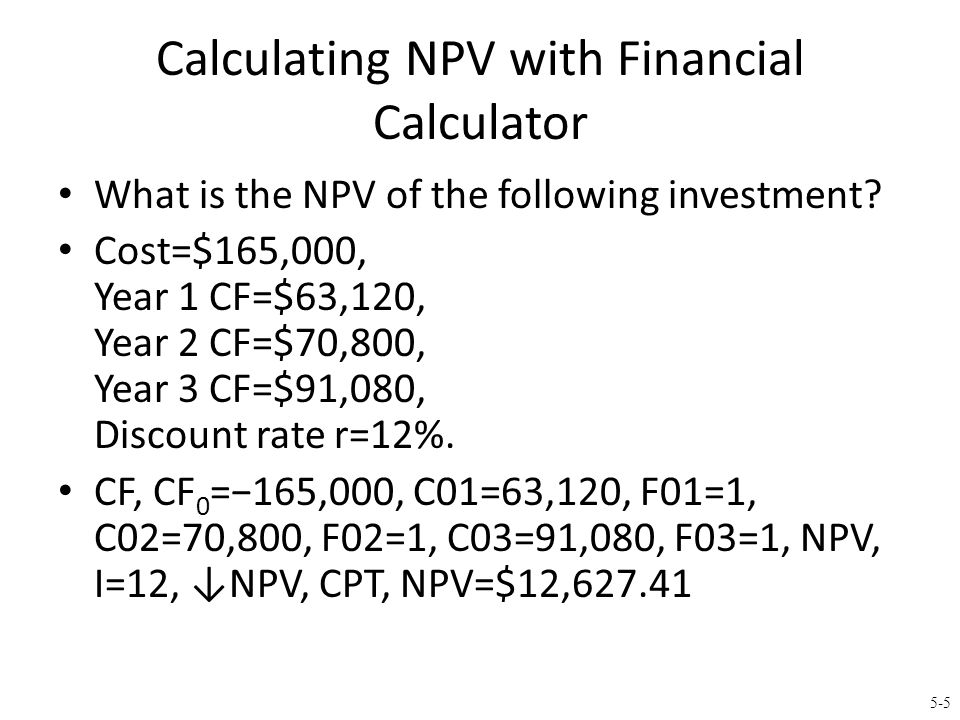 5-6 Calculating NPV with Spreadsheets Spreadsheets are an excellent way to compute NPVs, especially when you have to compute the cash flows as well.
