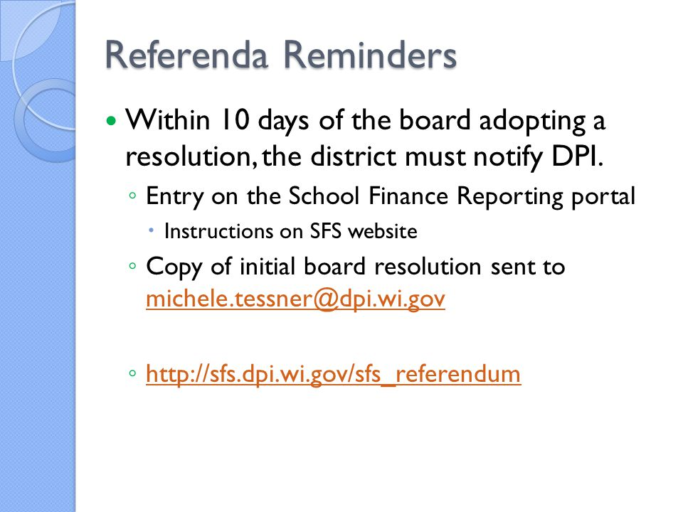 Referenda Reminders Within 10 days of the board adopting a resolution, the district must notify DPI.