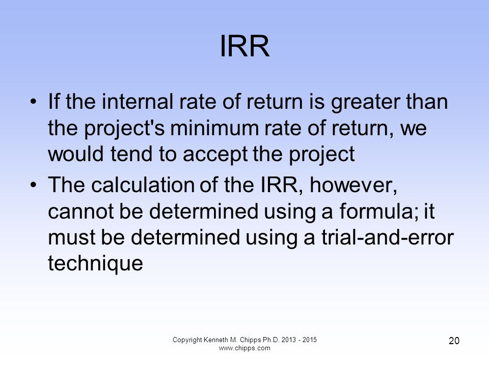 IRR If the internal rate of return is greater than the project's minimum rate of return, we would tend to accept the project The calculation of the IR