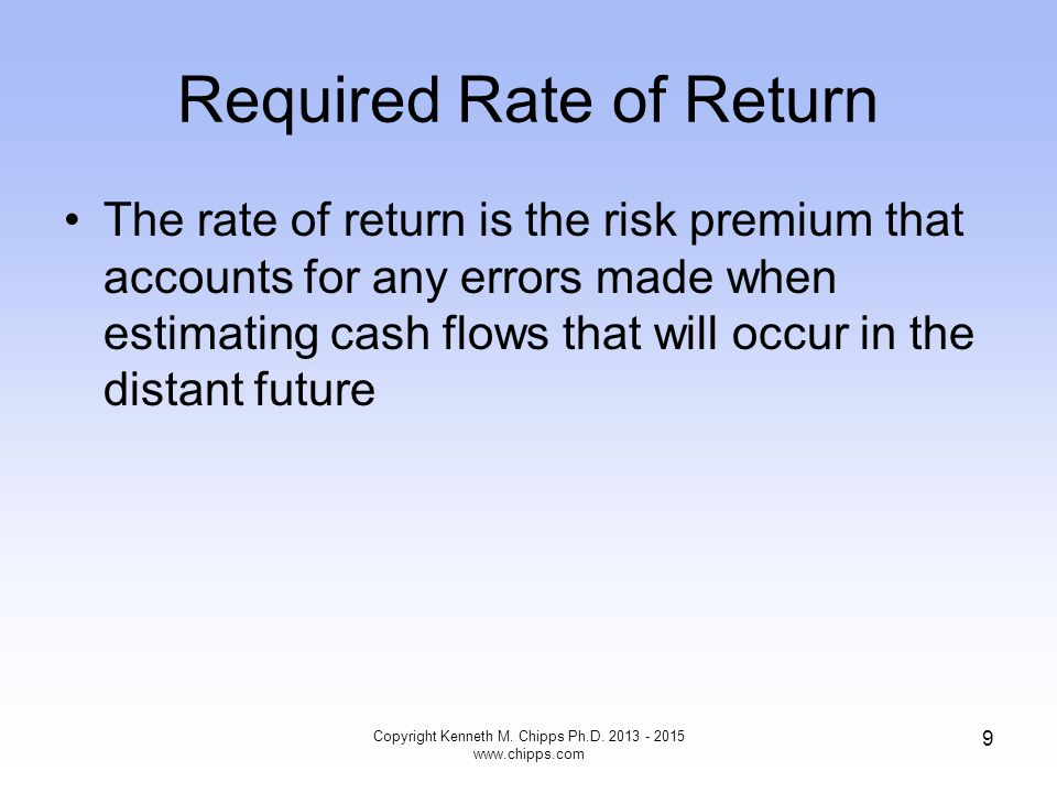 Required Rate of Return The rate of return is the risk premium that accounts for any errors made when estimating cash flows that will occur in the dis