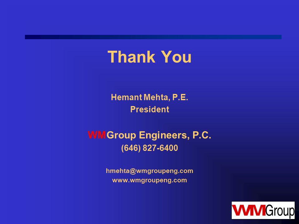 Thank You Hemant Mehta, P.E. President WM Group Engineers, P.C.